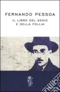 Il libro del genio e della follia libro di Pessoa Fernando