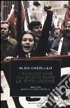 I ragazzi che volevano fare la rivoluzione, 1968-1978: storia di Lotta Continua libro