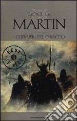 I guerrieri del ghiaccio. Le cronache del ghiaccio e del fuoco (10) libro