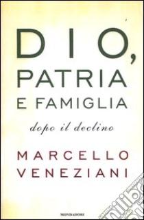 Dio, patria e famiglia dopo il declino libro di Veneziani Marcello