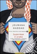 Superman è arabo. Su Dio, il matrimonio, il machismo e altre invenzioni disastrose