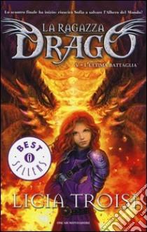 L'ultima battaglia. La ragazza drago (5) libro di Troisi Licia
