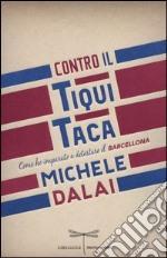 Contro il Tiqui Taca. Come ho imparato a detestare il Barcellona libro