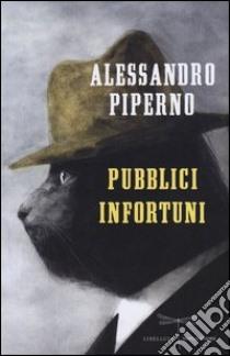 Pubblici infortuni libro di Piperno Alessandro