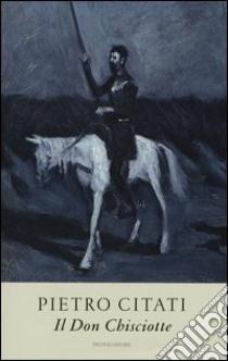 Il Don Chisciotte libro di Citati Pietro