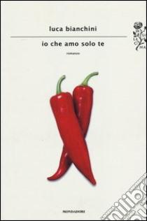 Io che amo solo te libro di Bianchini Luca
