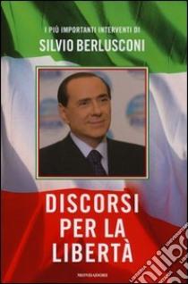 Discorsi per la libertà libro di Berlusconi Silvio
