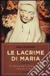Le lacrime di Maria. Da Medjugorje a Civitavecchia, un itinerario mariano libro