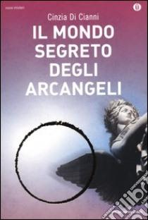 Il mondo segreto degli arcangeli libro di Di Cianni Cinzia