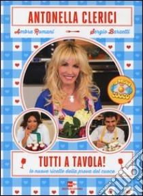 Tutti a tavola! Le nuove ricette della prova del cuoco libro di Clerici Antonella - Romani Ambra - Barzetti Sergio