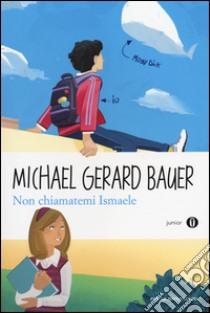 Non chiamatemi Ismaele libro di Bauer Michael G.