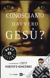 Conosciamo davvero Gesù? Ediz. illustrata libro