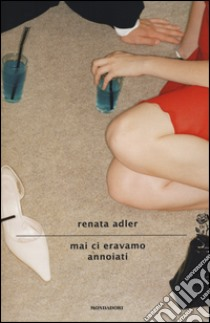 Mai ci eravamo annoiati libro di Adler Renata
