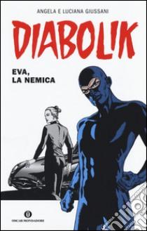 Diabolik. Eva, la nemica libro di Giussani Angela - Giussani Luciana