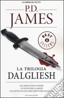 La trilogia Dalgliesh: Una mente per uccidere-Un gusto per la morte-Una notte di luna per l'ispettore Dalgliesh libro di James P. D.