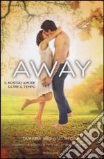 Away. Il nostro amore oltre il tempo libro