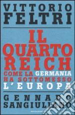 Il Quarto Reich. Come la Germania ha sottomesso l'Europa libro