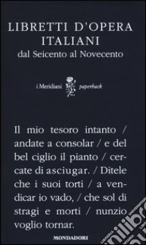 Libretti d'opera italiani dal Seicento al Novecento libro