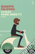 Essere Nanni Moretti libro
