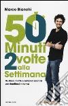 50 minuti 2 volte alla settimana. Gustose ricette e semplici esercizi per rimettersi in forma libro