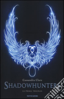 La prima trilogia. Shadowhunters libro di Clare Cassandra