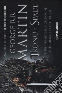Il trono di spade. Libro primo delle Cronache del ghiaccio e del fuoco (1) libro di Martin George R.