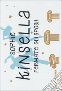 Fermate gli sposi! libro di Kinsella Sophie