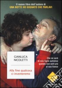 Alla fine qualcosa ci inventeremo libro di Nicoletti Gianluca