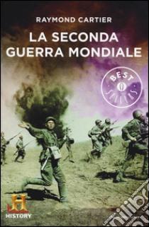 La seconda guerra mondiale libro di Cartier Raymond