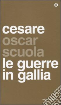 Le guerre in Gallia. Testo latino a fronte libro di Cesare G. Giulio