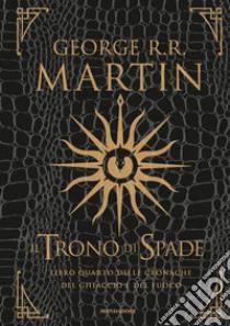 Il trono di spade. Libro quarto delle Cronache del ghiaccio e del fuoco. Ediz. speciale (4) libro di Martin George R.