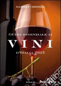 Guida essenziale ai vini d'Italia 2015 libro di Cernilli Daniele