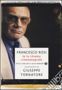 Io lo chiamo cinematografo libro di Rosi Francesco - Tornatore Giuseppe