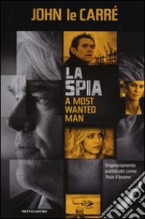 La spia-A most wanted man libro di Le Carré John