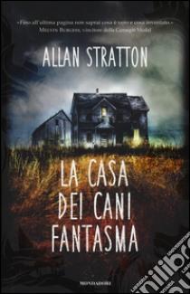 La casa dei cani fantasma libro di Stratton Allan