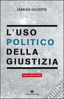 L'uso politico della giustizia libro di Cicchitto Fabrizio