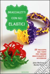 Braccialetti con gli elastici libro di McCann John - Thomas Becky