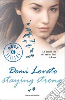 Staying strong. Le parole che mi hanno dato la forza libro di Lovato Demi