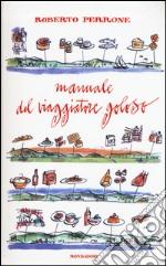Manuale del viaggiatore goloso libro