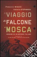 Il viaggio di Falcone a Mosca. Indagine su un mistero italiano