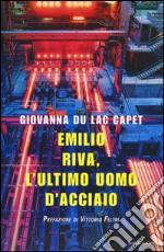 Emilio Riva, l'ultimo uomo d'acciaio libro