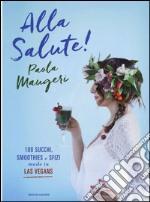 Alla salute! 109 succhi, smoothies e sfizi made in Las Vegans libro
