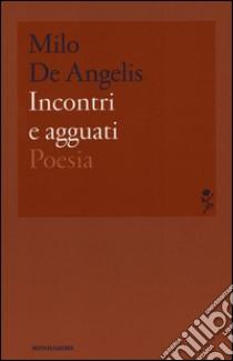 Incontri e agguati libro di De Angelis Milo