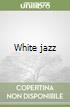 White jazz libro di Ellroy James