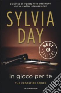 In gioco per te. The crossfire series (4) libro di Day Sylvia
