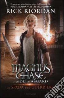 La spada del guerriero. Magnus Chase e gli dei di Asgard (1) libro di Riordan Rick