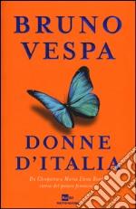 Donne d'Italia. Da Cleopatra a Maria Elena Boschi storia del potere femminile libro