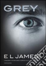 Grey. Cinquanta sfumature di grigio raccontate da Christian libro