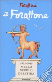 Il Forattone. (1973-2015) mezzo secolo di satira libro di Forattini Giorgio