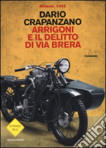 Arrigoni e il delitto di via Brera. Milano 1952 libro di Crapanzano Dario